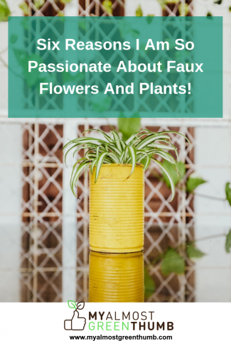 Six Reasons I am So Passionate about Faux Flowers and Plants!
