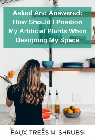 Asked And Answered: How Should I Position My Artificial Plants When Designing My Space?