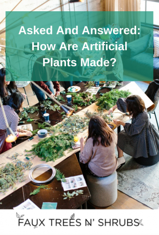 Asked And Answered: How Are Artificial Plants Made?