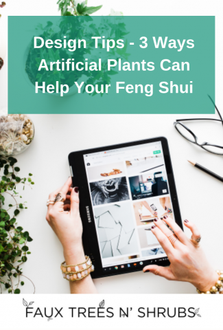 Design Tips - Three Ways Artificial Plants Can Help Your Feng Shui