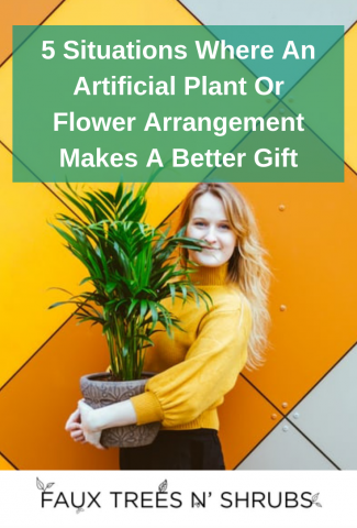 Five Situations Where An Artificial Plant or Flower Arrangement Makes A Better Gift