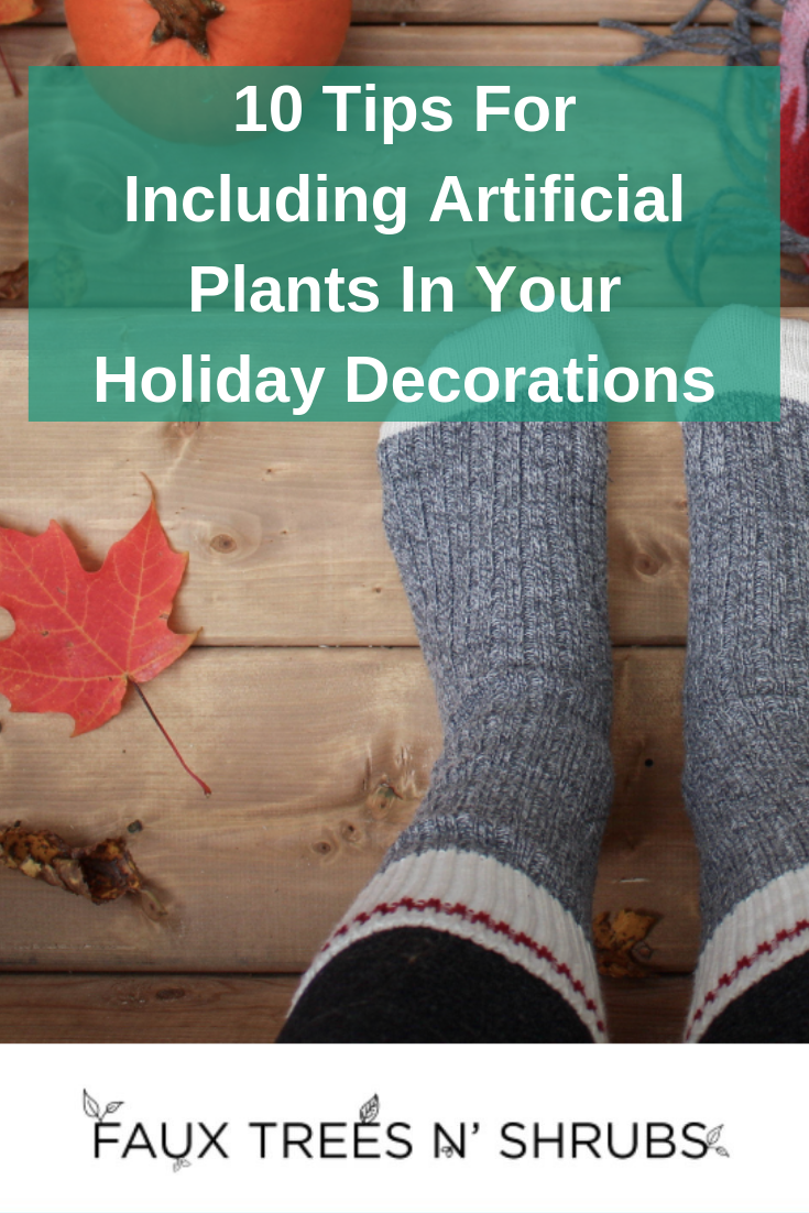 10 Tips For Including Artificial Plants In Your Holiday Decorations