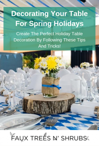 Create The Perfect Spring Holiday Table Decoration By Including Artificial Flowers And Arrangements