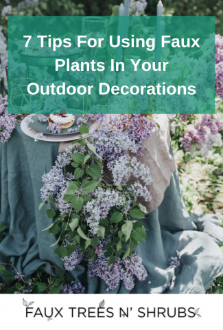 [DIY TIPS] Seven Ideas For Decorating Your Outdoor Living Space With Faux Plants