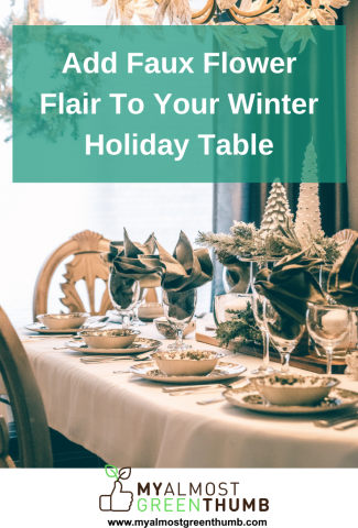 Add Faux Flower Flair To Your Winter Holiday Table
