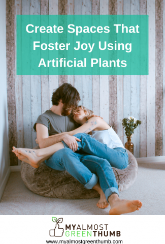Ceate spaces that foster joy using artificial flowers and plants