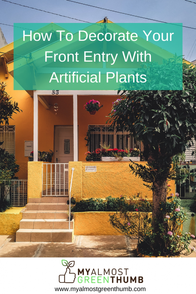 How To Decorate Your Front Entry With Artificial Flowers and Plants