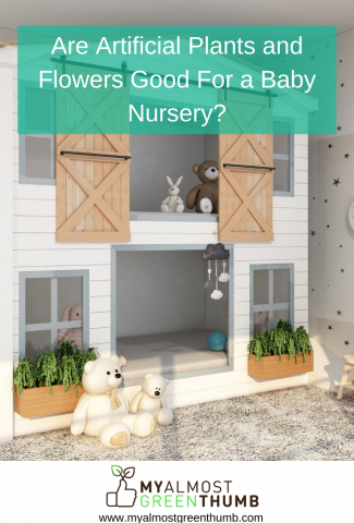 Are Artificial Plants and Flowers Good for a Baby Nursery?